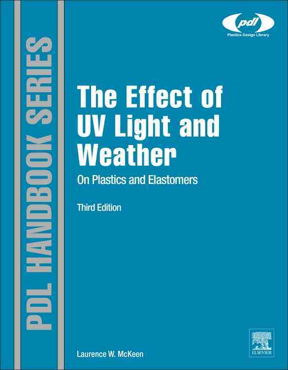 The Effect of Uv Light and Weather on Plastics and Elastomers By Mckeen, Laurence W.